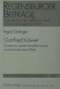 Gottfried Koelwel: Studien Zu Seinem Erzaehlerischen Und Dramatischen Werk