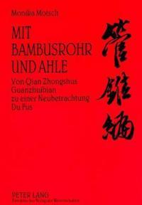 Mit Bambusrohr Und Ahle: Von Qian Zhongshus Guanzhuibian Zu Einer Neubetrachtung Du Fus