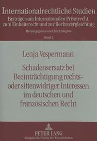 Schadensersatz Bei Beeintraechtigung Rechts- Oder Sittenwidriger Interessen Im Deutschen Und Franzoesischen Recht