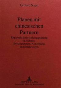 Planen Mit Chinesischen Partnern: Regionale Entwicklungsplanung in Sichuan: . Systemrahmen, Konzeption Und Erfahrungen
