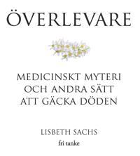 Överlevare : medicinskt myteri och andra sätt att gäcka döden