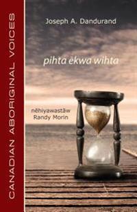 Pihta ?Kwa Wihta (Cree Edition)