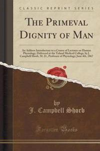 The Primeval Dignity of Man