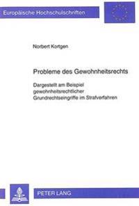 Probleme Des Gewohnheitsrechts: Dargestellt Am Beispiel Gewohnheitsrechtlicher Grundrechtseingriffe Im Strafverfahren