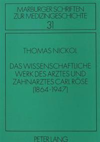 Das Wissenschaftliche Werk Des Arztes Und Zahnarztes Carl Roese: (1864-1947)