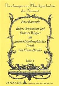 Robert Schumann Und Richard Wagner Im Geschichtsphilosophischen Urteil Von Franz Brendel