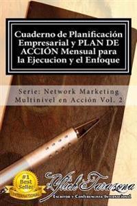 Cuaderno de Planificacion Empresarial y Plan de Accion Mensual Para La Ejecucion y El Enfoque: Principios Universales Para Desarrollar Exitozamente Tu