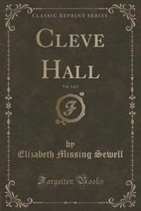 Cleve Hall, Vol. 1 of 2 (Classic Reprint)