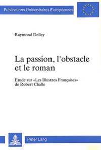 La Passion, L'Obstacle Et Le Roman: Etude Sur -Les Illustres Francaises- de Robert Challe