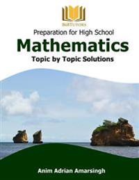 Preparation for High School Mathematics: Topic by Topic Solutions