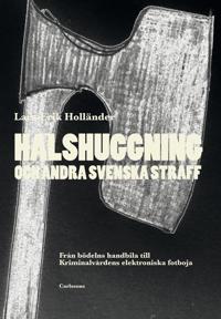 Halshuggning och andra svenska straff : från bödelns handbila till Kriminalvårdens elektroniska fotboja