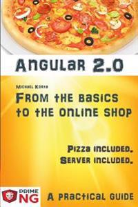 Angular 2 - From the Basics to the Online Shop. a Practical Guide. Including Pizza.: Based on the First Official Release