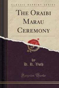 The Oraibi Marau Ceremony (Classic Reprint)