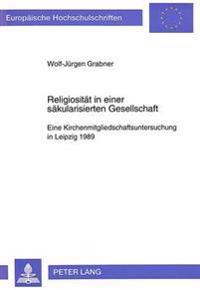 Religiositaet in Einer Saekularisierten Gesellschaft: Eine Kirchenmitgliedschaftsuntersuchung in Leipzig 1989