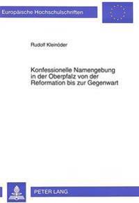 Konfessionelle Namengebung in Der Oberpfalz Von Der Reformation Bis Zur Gegenwart