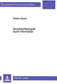 Grundrechtseingriff Durch Information: Zur Verfassungsmaessigkeit Von Verhaltenssteuernden Warnungen Und Empfehlungen Der Bundesregierung