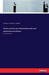 Theorie Und Praxis Des Volksschulunterrichts Nach Herbartischen Grundsatzen