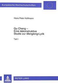 Gu Cheng - Eine Dekonstruktive Studie Zur Menglong-Lyrik