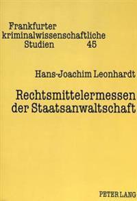 Rechtsmittelermessen Der Staatsanwaltschaft: Eine Gegenueberstellung Von 296 Stpo Mit Nummern 147 Und 148 Richtlinien Fuer Das Strafverfahren Und Das