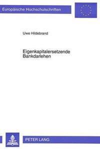 Eigenkapitalersetzende Bankdarlehen: Zur Bedeutung Der Regelungen Ueber Die Eigenkapitalersetzenden Gesellschafterdarlehen Fuer Das Kreditgeschaeft De