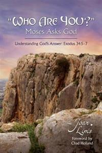Who Are You? Moses Asks God: Understanding God's Answer: Exodus 34:5-7