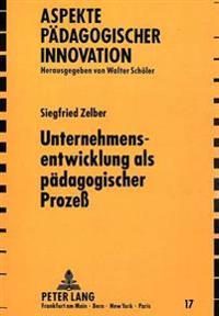 Unternehmensentwicklung ALS Paedagogischer Prozess: Ein Problemaufriss Zur Klaerung Von Bildungs- Und Sozialisationszusammenhaengen Im Beruflichen Han
