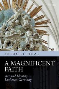 A Magnificent Faith: Art and Identity in Lutheran Germany