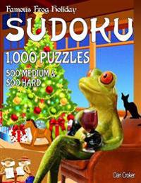 Famous Frog Holiday Sudoku 1,000 Puzzles, 500 Medium and 500 Hard: Don't Be Bored Over the Holidays, Do Sudoku! Makes a Great Gift Too.