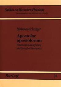 Apostolae Apostolorum: Frauenaskese ALS Befreiung Und Zwang Bei Hieronymus
