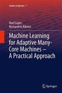Machine Learning for Adaptive Many-Core Machines - A Practical Approach