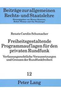Freiheitsgestaltende Programmauflagen Fuer Den Privaten Rundfunk: Verfassungsrechtliche Voraussetzungen Und Grenzen Der Rundfunkfreiheit