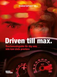 Driven till max : överlevnadsguide för dig som inte kan sluta prestera