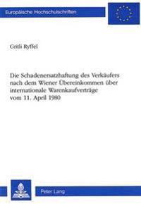 Die Schadenersatzhaftung Des Verkaeufers Nach Dem Wiener Uebereinkommen Ueber Internationale Warenkaufvertraege. Vom 11. April 1980