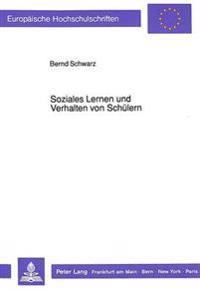 Soziales Lernen Und Verhalten Von Schuelern: Ein Beitrag Zur Analyse Situationsspezifischer Sozialer Verhaltensweisen