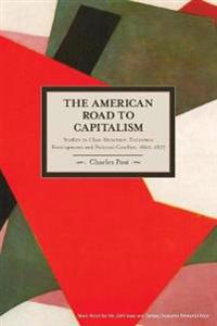 American Road To Capitalism, The: Studies In Class Structure, Economic Development And Political Conflict