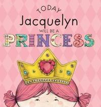 Today Jacquelyn Will Be a Princess