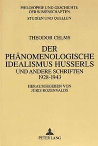 Theodor Celms: Der Phaenomenologische Idealismus Husserls Und Andere Schriften 1928 - 1943
