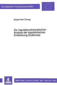 Zur Regulationstheoretischen Analyse Der Kapitalistischen Entwicklung Suedkoreas
