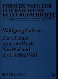 Der Dichter Und Sein Werk: Von Wieland Bis Christa Wolf: Ausgewaehlte Aufsaetze Zur Deutschen Literatur