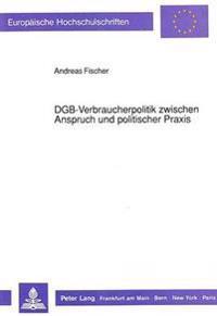 Dgb-Verbraucherpolitik Zwischen Anspruch Und Politischer Praxis
