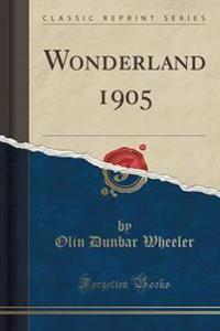 Wonderland 1905 (Classic Reprint)