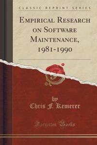 Empirical Research on Software Maintenance, 1981-1990 (Classic Reprint)