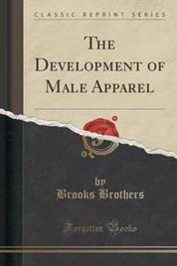The Development of Male Apparel (Classic Reprint)