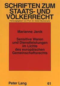Sensitive Waren Und Dienstleistungen Im Lichte Des Europaeischen Gemeinschaftsrechts: Moeglichkeiten Und Grenzen Einer Gemeinsamen Exportkontrolle in