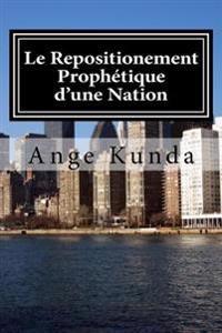 Le Repositionement Prophetique D'Une Nation: Ce Pays Sera, Plus Beau Qu'avant ....