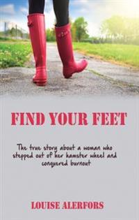 Find your feet : the true story about a woman who stepped our of her hamster wheel and conquered burnout