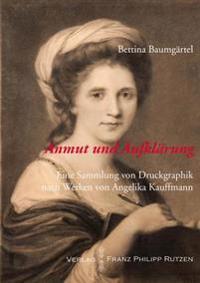 Anmut Und Aufklarung. Eine Sammlung Von Druckgraphik Nach Werken Von Angelika Kauffmann: Katalog Zur Ausstellung Im Winckelmann-Museum, Stendal, 4.Sep