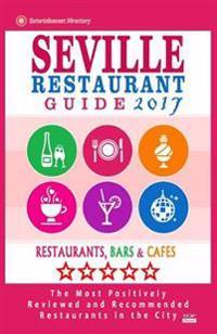 Seville Restaurant Guide 2017: Best Rated Restaurants in Seville, Spain - 500 Restaurants, Bars and Cafés Recommended for Visitors, 2017