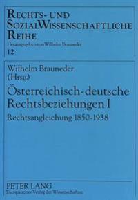 Oesterreichisch-Deutsche Rechtsbeziehungen I: Rechtsangleichung 1850-1938