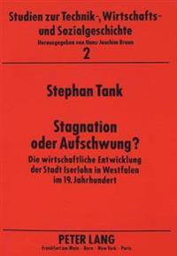 Stagnation Oder Aufschwung?: Die Wirtschaftliche Entwicklung Der Stadt Iserlohn in Westfalen Im 19. Jahrhundert